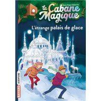 LA CABANE MAGIQUE, TOME 27 – L'ETRANGE PALAIS DE GLACE