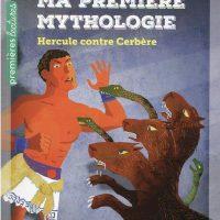 MA PREMIERE MYTHOLOGIE – T08 – MA PREMIERE MYTHOLOGIE – HERCULE CONTRE CERBERE CP/CE1 6/7 ANS