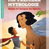 MA PREMIERE MYTHOLOGIE – T10 – MA PREMIERE MYTHOLOGIE – OEDIPE ET L'ENIGME DU SPHINX CP/CE1 6/7 ANS