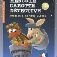 HERCULE CAROTTE, DETECTIVE – T05 – HERCULE CAROTTE – MYSTERE A LA TOUR EIFFEL CP/CE1 6/7 ANS